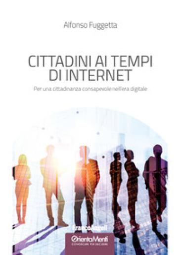 Cittadini ai tempi di Internet. Per una cittadinanza consapevole nell'era digitale - Alfonso Fuggetta | Jonathanterrington.com