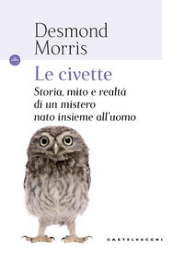 Civette. Storia, mito e realtà di un mistero nato insieme all'uomo - Desmond Morris |