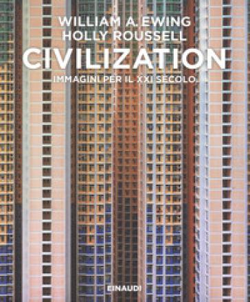 Civilization. Immagini per il XXI secolo. Ediz. illustrata - William A. Ewing |