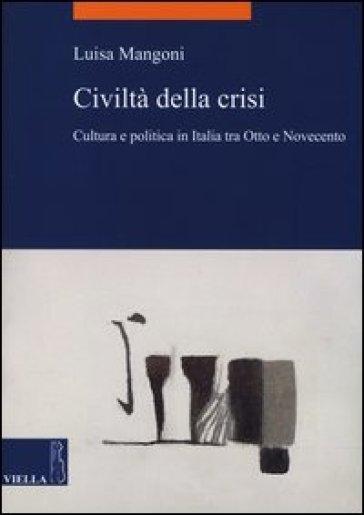 Civiltà della crisi. Cultura e politica in Italia tra Otto e Novecento - Luisa Mangoni |