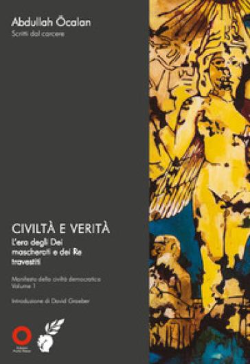 Civiltà e verità. L'era degli dei mascherati e dei re travestiti - Abdullah Ocalan pdf epub