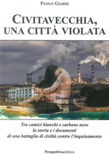 Civitavecchia, una città violata - Paolo Giardi | Thecosgala.com
