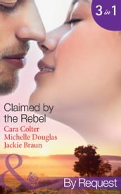 Claimed by the Rebel: The Playboy s Plain Jane / The Loner s Guarded Heart / Moonlight and Roses (Mills & Boon By Request)
