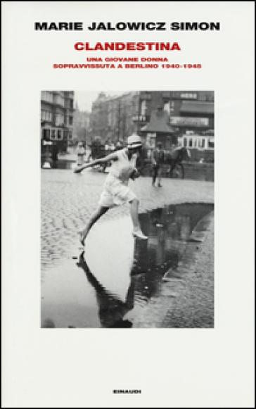 Clandestina. Una giovane donna sopravvissuta a Berlino (1940-1945) - Marie Jalowicz Simon | Rochesterscifianimecon.com