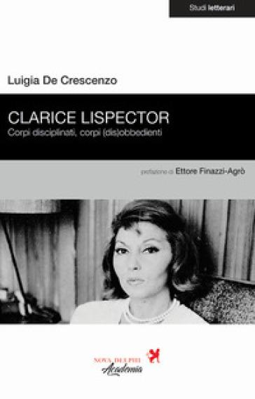 Clarice Lispector. Corpi disciplinati, corpi (dis)obbedienti - Luigia De Crescenzo | Thecosgala.com