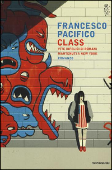 Class. Vite infelici di romani mantenuti a New York - Francesco Pacifico | Jonathanterrington.com
