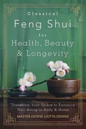 Classical Feng Shui for Health, Beauty and Longevity
