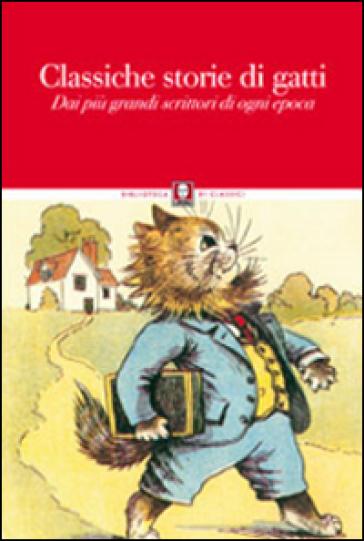 Classiche storie di gatti. Dai più grandi scrittori di ogni epoca