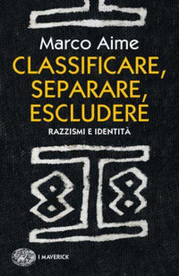 Classificare, separare, escludere. Razzismi e identità - Marco Aime | Thecosgala.com