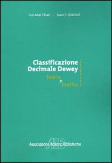 Classificazione decimale Dewey. Teoria e pratica - Lois M. Chan | Rochesterscifianimecon.com