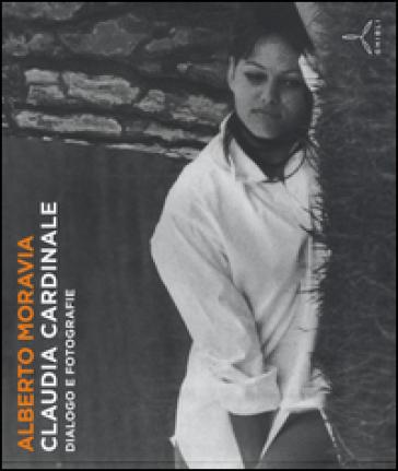 Claudia Cardinale. Dialogo e fotografie - Alberto Moravia |