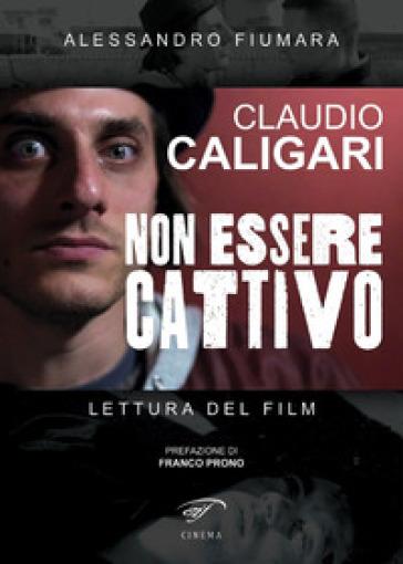 Claudio Caligari. Non essere cattivo. Lettura del film - Alessandro Fiumara | Thecosgala.com
