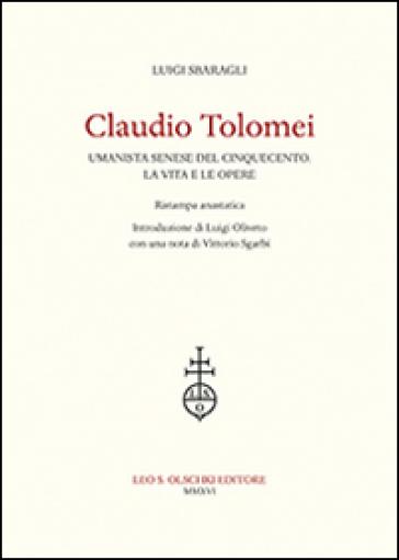 Claudio Tolomei umanista senese del cinquecento. La vita e le opere. Rist. anast. - Luigi Sbaragli | Ericsfund.org