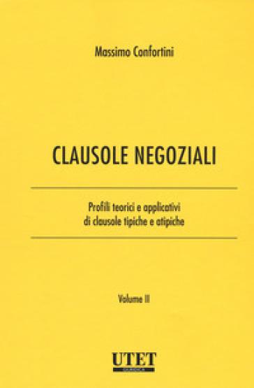 Clausole negoziali. Profili teorici e applicativi di clausole tipiche e atipiche. 2. - Massimo Confortini |