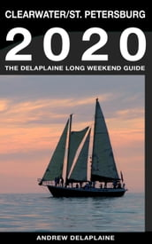 Clearwater & St. Petersburg - The Delaplaine 2020 Long Weekend Guide
