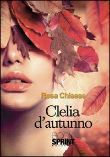 Clelia d'autunno - Rosa Chiaese  