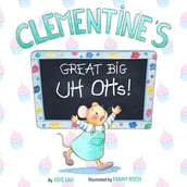Clementine s Great Big UH OHs