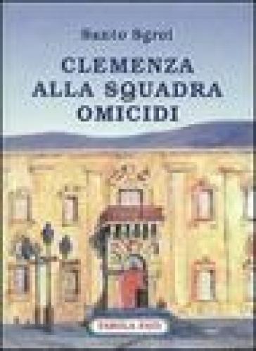 Clemenza alla squadra omicidi - Santo Sgroi |