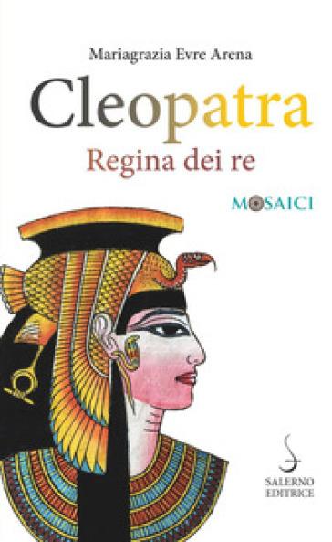 Cleopatra. Regina dei re - Mariagrazia Evre Arena   Thecosgala.com