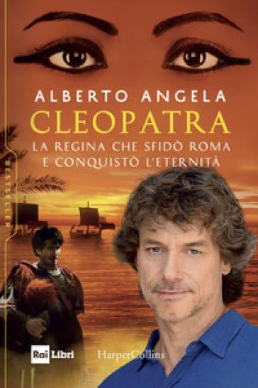 Cleopatra. La regina che sfidò Roma e conquistò l'eternità - Alberto Angela | Thecosgala.com