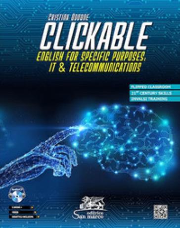 Clickable. English for specific purposes: It & Telecommunications. Con CD-Audio - Cristina Oddone |