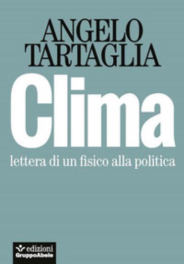 Clima. Lettera di un fisico alla politica - Angelo Tartaglia   Thecosgala.com