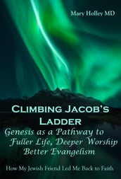 Climbing Jacob s Ladder Genesis as a Pathway to fuller Life, Deeper Worship and Better Evangelism