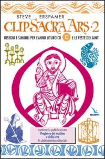 Clip sacra ars. CD-ROM. 2.Disegni e simboli per l'anno liturgico «C» e le feste dei santi - Steve Erspamer |
