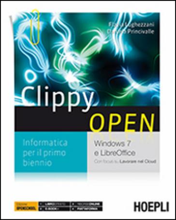 Clippy Open. Windows 7 e LibreOffice. Per le Scuole superiori - Flavia Lughezzani |