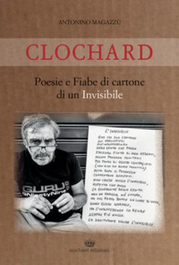 Clochard. Poesie e fiabe di cartone di un invisibile - Antonino Magazzù  