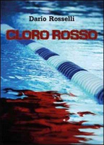 Cloro rosso - Dario Rosselli | Jonathanterrington.com