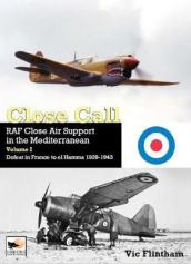 Close Call: RAF Close Air Support in the Mediterranean Volume I defeat in France to el Hamma 1939-1945