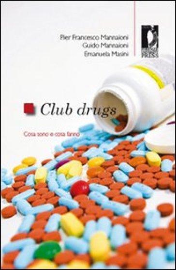 Club Drugs. Cosa sono e cosa fanno - Guido Mannaioni |