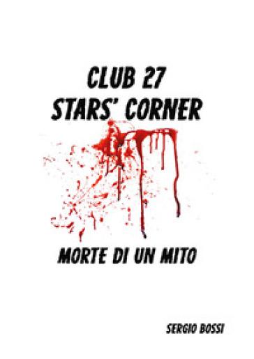Club J27. Stars' corner. (Morte di un mito) - Sergio Bossi  