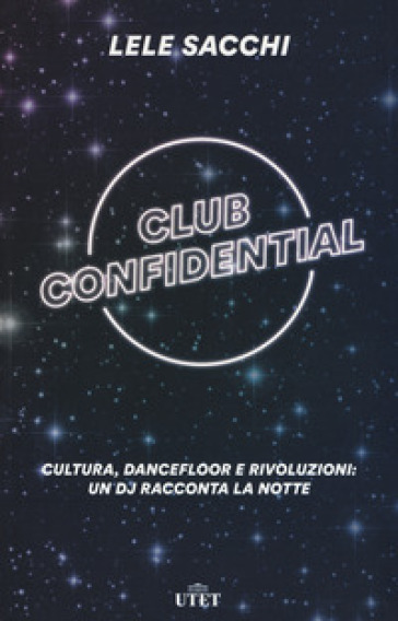 Club confidential. Cultura, dancefloor e rivoluzioni: un dj racconta la notte. Con ebook - LELE SACCHI   Jonathanterrington.com
