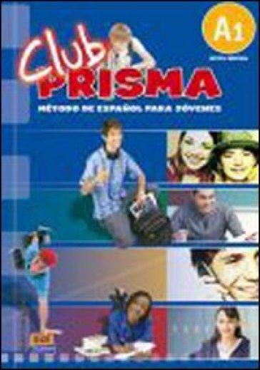 Club prisma. A1. Libro del alumno. Per la Scuola media. Con CD Audio. Con espansione online