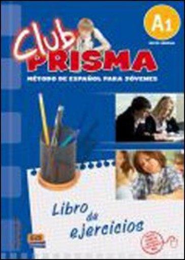 Club prisma. A1. Libro de ejercicios. Con soluciones. Per la Scuola media. Con espansione online