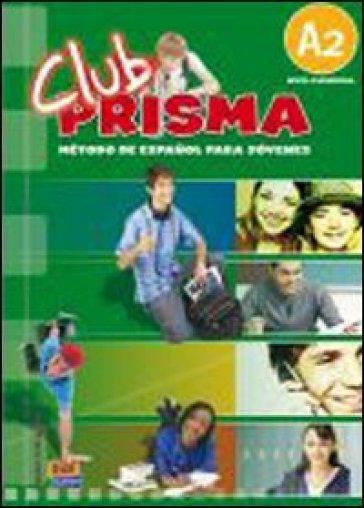 Club prisma. A2. Libro del alumno. Per la Scuola media. Con CD Audio. Con espansione online