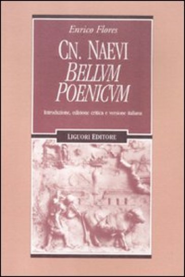 Cn. Naevi «Bellum poenicum». Introduzione, edizione critica e versione italiana - Enrico Flores |