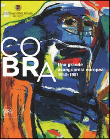 CoBrA. Una grande avanguardia europea (1948-1951). Ediz. italiana e inglese - F. Poli |