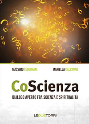 CoScienza. Dialogo aperto fra scienza e spiritualità - Massimo Teodorani |