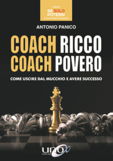 Coach ricco coach povero. Come uscire dal mucchio e avere successo - Antonio Panico |