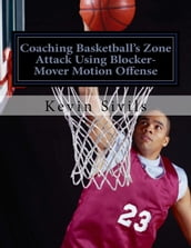 Coaching Basketball s Zone Attack Using Blocker-Mover Motion Offense