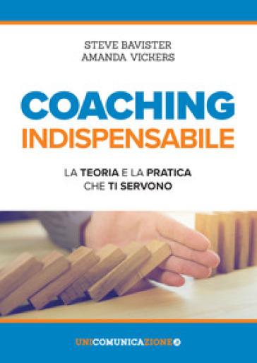 Coaching indispensabile. La teoria e la pratica che ti servono - Steve Bavister  