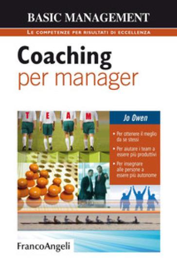 Coaching per manager. Per ottenere il meglio da se stessi. Per aiutare i team ad essere più produttivi. Per insegnare alle persone a essere più autonome - Jo Owen   Thecosgala.com