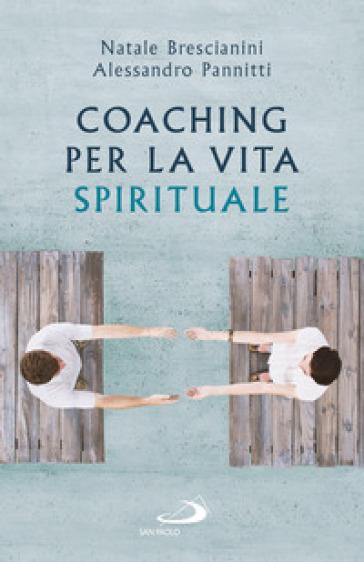 Coaching per la vita spirituale. Un nuovo paradigma per l'accompagnamento - Natale Brescianini | Jonathanterrington.com