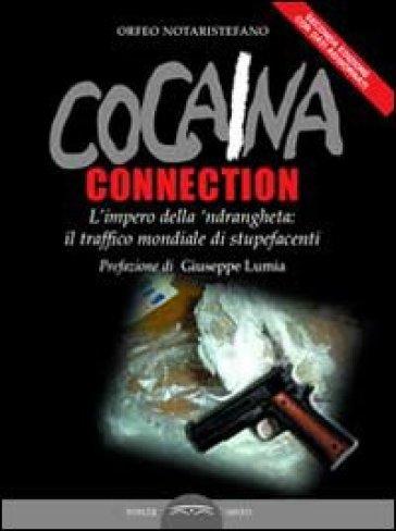 Cocaina connection. L'impero della 'ndrangheta: il traffico internazionale di stupefacenti - Orfeo Notaristefano |
