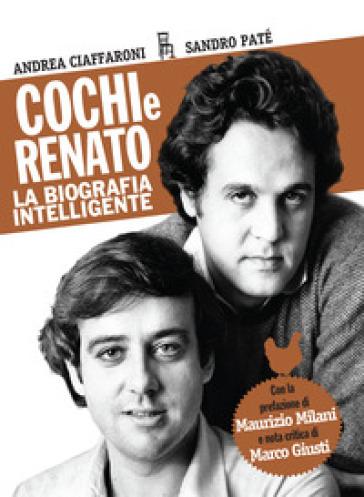 Cochi e Renato. La biografia intelligente - Andrea Ciaffaroni pdf epub