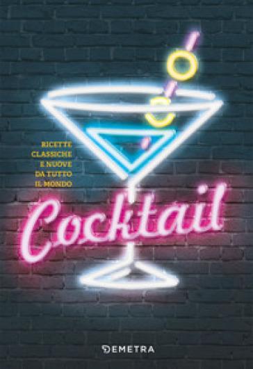 Cocktail. Ricette classiche e nuove da tutto il mondo - P. Vitale |