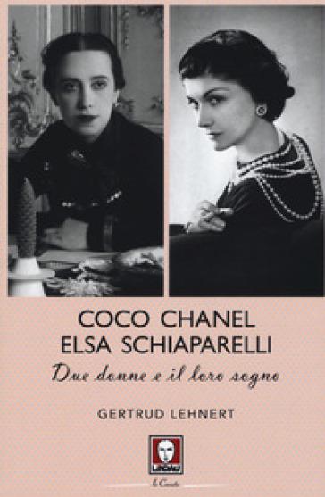 Coco Chanel ed Elsa Schiaparelli. Due donne e il loro sogno - Gertrud Lehnert  